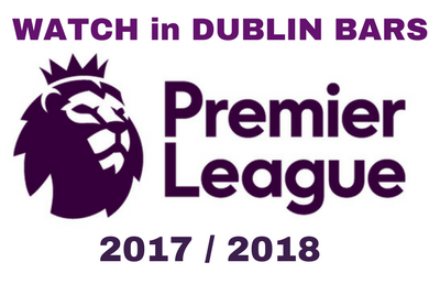 Watch Premier League 2017 /2018 in Dublin sports bars